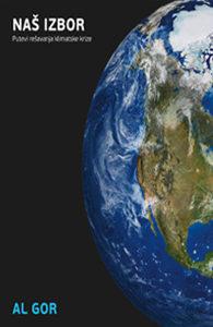 Knjiga: Naš izbor - Putevi rešavanja klimatske krize, pisac: Al Gore, Stručne knjige