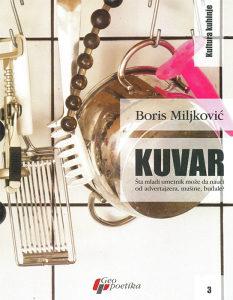 Knjiga: Kuvar - šta mladi umetnik može da nauči od advertajzera, mašine, budale?, pisac: Boris Miljković, Stručne knjige