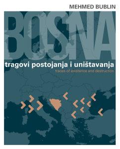 M. Bublin: BOSNA - TRAGOVI POSTOJANJA I UNIŠTAVANJA