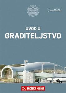 Knjiga: Uvod u graditeljstvo, pisac: Jure Radić, Udžbenici, Fakultet, Stručne knjige, Primjenjene nauke, Građevinarstvo