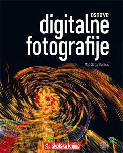 Knjiga: Osnove digitalne fotografije, pisac: Maja Strgar Kurečić, Stručne knjige, Primjenjene nauke, Elektrotehnika