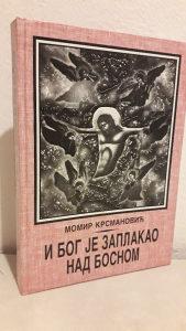 Momir Krsmanović, I Bog je zaplakao nad Bosnom